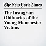 The Instagram Obituaries of the Young Manchester Victims | Scaachi Koul