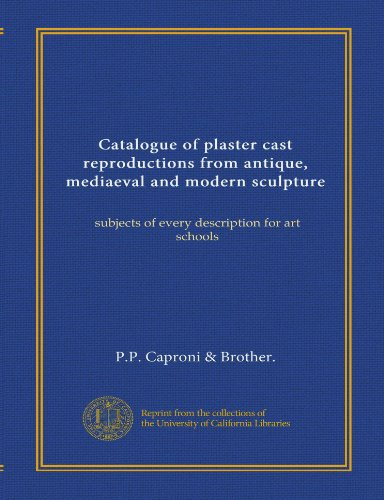 Catalogue of plaster cast reproductions from antique, mediaeval and modern sculpture: subjects of every description for art schools