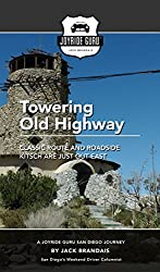 Towering Old Highway: Classic Route and Roadside Kitsch are Just Out East (Joyride Guru San Diego Day Trip Book 7)