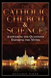 img - for The Catholic Church & Science: Answering the Questions, Exposing the Myths book / textbook / text book