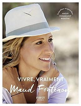 Vivre, vraiment. Amour, engagement, bien-être : le bonheur au quotidien (French Edition) by [FONTENOY, Maud]