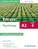 Edexcel A2 Psychology Student Unit Guide: Unit 4 New Edition          How Psychology Works