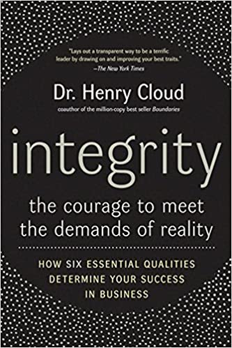 Integrity The Courage To Meet The Demands Of Reality Henry Cloud