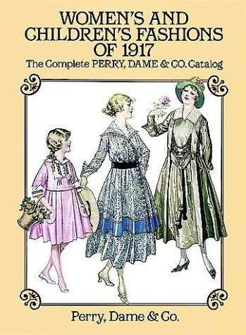 Women's and Children's Fashions of 1917: The Complete Perry, Dame & Co. (Costumes Fitness Dama)