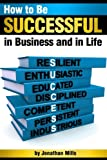 How to Be Successful in Business and in Life: Discover How to Achieve Your Goals by Mastering the 7 Key Characteristics of Success ~ Traits of Successful People, How to Be a Successful Entrepreneur