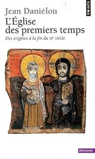 L'Eglise des premiers temps par Jean Daniélou