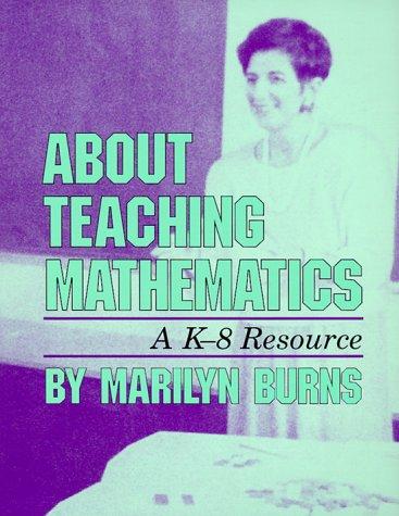 About Teaching Mathematics: A K-8 Resource
