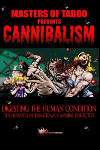 Read Online Masters Of Taboo: Cannibalism, Digesting The Human Condition: The Definitive International Cannibal Collective (Volume 1) ePub fb2 book