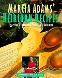 Marcia Adams' Heirloom Recipes: Yesterday's Favorites, Tomorrow's Treasures