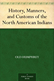 History, Manners, and Customs of the North American Indians (English Edition)