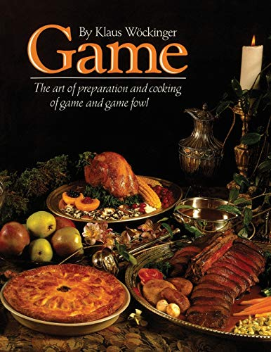Game: The art of preparation and cooking game and game fowl by Klaus Wockinger