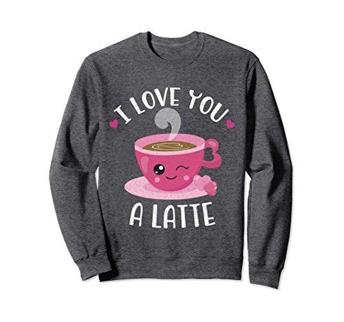 Unisex I Love You A Latte - Coffee Lovers Valentines Day Sweatshirt XL: Dark Heather (Name Sweatshirt Valentine)