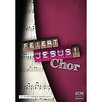 Feiert Jesus! Chor: 30 vierstimmige Chorsätze