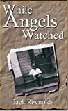 While Angels Watched, Jack Reynolds, 1594535744