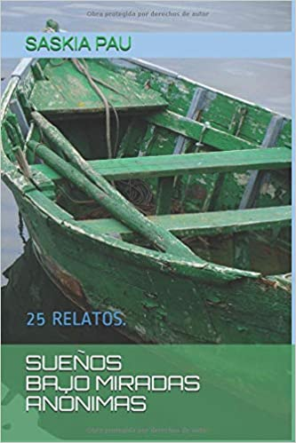 Amazon.com: SUEÑOS BAJO MIRADAS ANÓNIMAS: 25 RELATOS. (Spanish Edition) (9781794403604): SASKIA PAU: Books