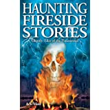 Haunting Fireside Stories: Ghostly Tales of the Paranormal