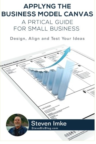 Applying The Business Model Canvas: A Practical Guide For Small Business (Business Model Canvas compare prices)