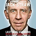Last Man Standing: Memoirs of a Political Survivor | Jack Straw