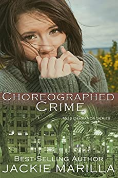 Choreographed Crime (Miss Demeanor Suspense Series Book 3) by [Marilla, Jackie]