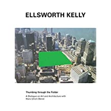 Ellsworth Kelly: Thumbing through the Folder: A Dialogue on Art and Architecture with Hans Ulrich Obrist by Hans Ulrich Obrist (2010-02-22)