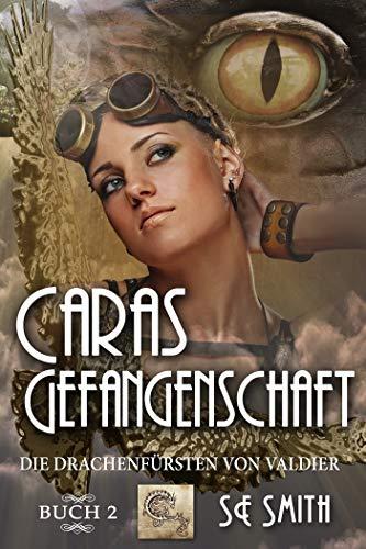 Caras Gefangenschaft: Die Drachenfürsten von Valdier Buch 2 (German Edition)