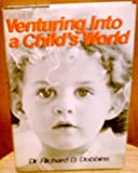 Venturing into a Child's World, Richard D. Dobbins, 0800714040