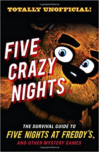 Five Crazy Nights: The Survival Guide to Five Nights at