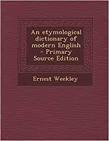 an etymological dictionary of modern english. Black Bedroom Furniture Sets. Home Design Ideas