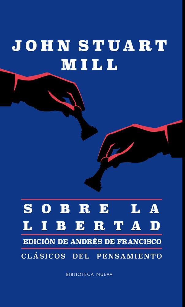 Ensayo sobre la libertad (CLASICOS DEL PENSAMIENTO): Amazon.es: John Stuart Mill, John Stuart Mill: Libros