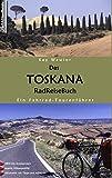 Das Toskana RadReiseBuch. Ein Fahrrad-Tourenführer. 1800 km Streckennetz, exakte Höhenprofile, Serviceteil mit Tipps und Adressen