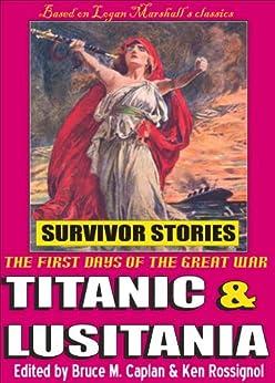 Titanic & Lusitania: Survivor Stories by [Caplan, Bruce M., Marshall, Logan, Rossignol, Ken]