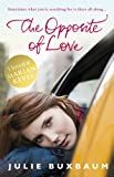 Front cover for the book The Opposite of Love by Julie Buxbaum
