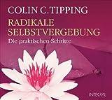 Radikale Selbstvergebung CD: Die praktischen Schritte