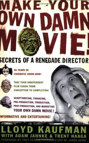[(Make Your Own Damn Movie: Secrets of a Renegade Director )] [Author: Lloyd Kaufman] [Aug-2003]