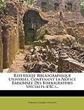 Repertoire Bibliographique Universel, Contenant la Notice Raisonnee des Bibliographies Speciales, Étienne Gabriel Peignot, 1276733569