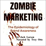 Zombie Marketing: The Epidemiology of Brand Awareness | Jack Larson