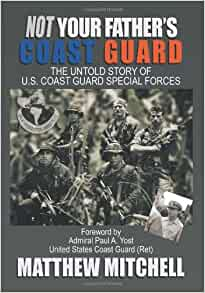 Not Your Father's Coast Guard: The Untold Story of U.S
