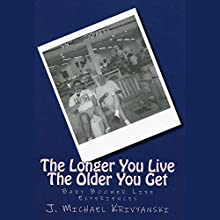 The Longer You Live The Older You Get: Baby Boomer Life Experiences Audiobook by J. Michael Krivyanski Narrated by James H Kiser