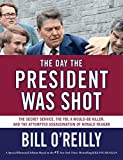 img - for The Day the President Was Shot: The Secret Service, the FBI, a Would-Be Killer, and the Attempted Assassination of Ronald Reagan book / textbook / text book