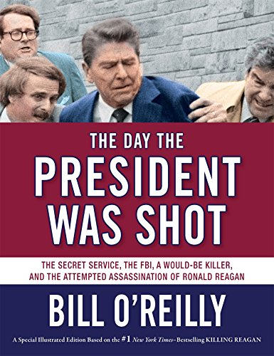 The Day the President Was Shot: The Secret Service, the FBI, a Would-Be Killer, and the Attempted Assassination of Ronal