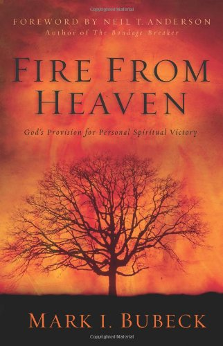 Read Online Fire from Heaven: God's Provision for Personal Spiritual Victory PDF