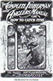 img - for The Complete Fisherman and Anglers Manual, or How To Catch Fish (B. A. S. S. Collector Edition) book / textbook / text book