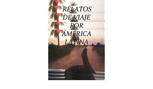 Amazon.com: Relatos de Viaje por America Latina: En autostop con mochila y corazón (Spanish Edition) eBook: Sebastian Chnelik: Kindle Store