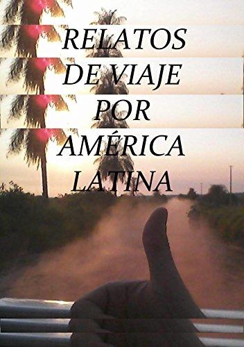 Relatos de Viaje por America Latina: En autostop con mochila y corazón (Spanish Edition