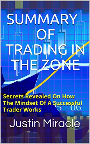 F.r.e.e Summary of TRADING IN THE ZONE: Secrets Revealed On How The Mindset Of A Successful Trader Works<br />K.I.N.D.L.E