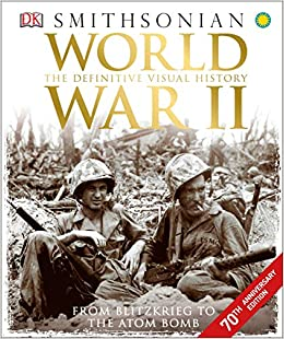6cdee273 World War II: The Definitive Visual History from Blitzkrieg to the Atom  Bomb: DK: 0790778036027: Amazon.com: Books