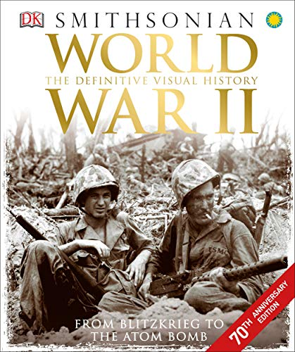World War II: The Definitive Visual History from Blitzkrieg to the Atom Bomb (Best Kid In The World)
