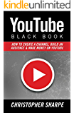 YouTube Black Book: How To Create a Channel, Build an Audience and Make Money on YouTube