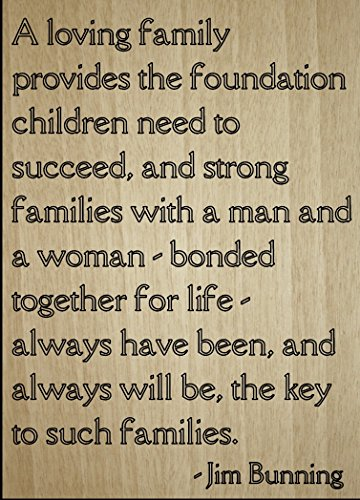 a-loving-family-provides-the-foundation-quote-by-jim-bunning-laser-engraved-on-wooden-plaque-size-8x