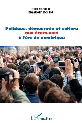 Politique, démocratie et culture aux Etats-Unis à l'ère du numérique (French Edition)